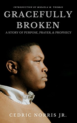 Gracefully Broken: A Story of Purpose, Prayer, & Prophecy