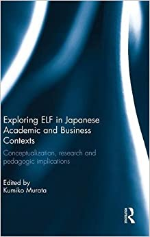Book Exploring ELF in Japanese Academic and Business Contexts: Conceptualisation, research and pedagogic implications