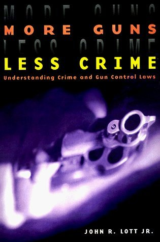 More Guns, Less Crime: Understanding Crime and Gun Control Laws (Studies in Law and Economics) by John R. Lott Jr. (1998-06-01)
