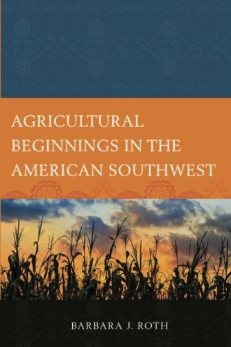 Agricultural Beginnings in the American Southwest (Issues in Southwest Archaeology)