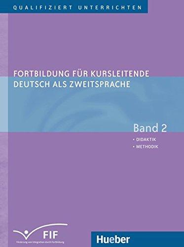 Fortbildung für Kursleitende Deutsch als Zweitsprache: Deutsch als Fremdsprache / Band 2 – Didaktik – Methodik (Qualifiziert unterrichten)