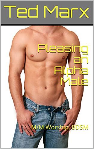 Pleasing an Alpha Male: M/M Worship, BDSM