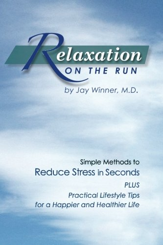 Relaxation on the Run: Simple Methods to Reduce Stress in Seconds Plus Practical Lifestyle Tips for a Happier and Healthier Life PDF