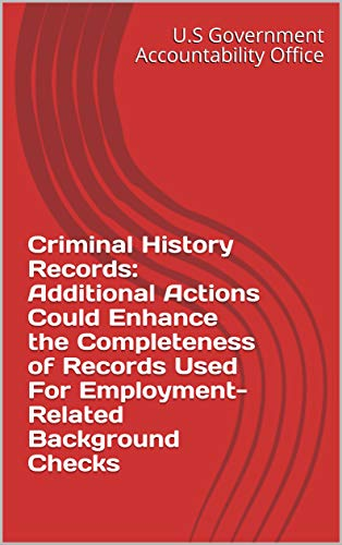 Record Of Employment - Criminal History Records: Additional Actions Could Enhance the Completeness of Records Used For Employment-Related Background Checks