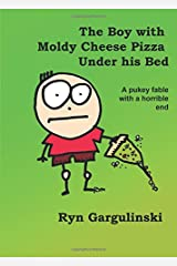 The Boy with Moldy Cheese Pizza Under his Bed Paperback