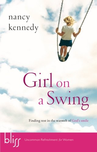 [Girl on a Swing: Finding Rest in the Warmth of God's Smile] (Girl On A Swing)