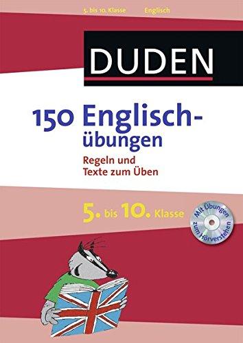 150 Englischübungen 5. bis 10. Klasse: Regeln und Texte zum Üben (Duden - 150 Übungen)
