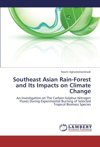 Download Southeast Asian Rain-Forest  and Its Impacts on Climate Change: An Investigation on The Carbon-Sulphur-Nitrogen Fluxes During Experimental Burning of Selected Tropical Biomass Species pdf epub