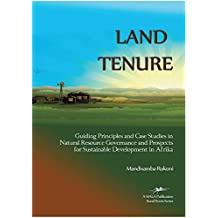 Land Tenure: Guiding Principals and Case Studies in Natural Resource Governance and Prospects for Sustainable Development in Afrika