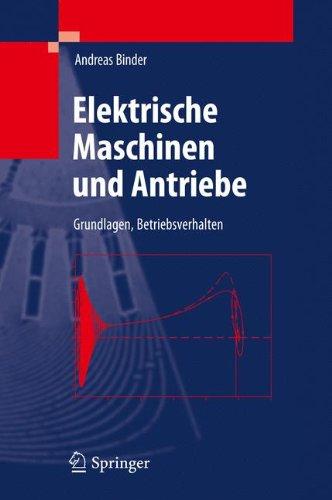Elektrische Maschinen und Antriebe: Grundlagen, Betriebsverhalten (Springer-Lehrbuch)