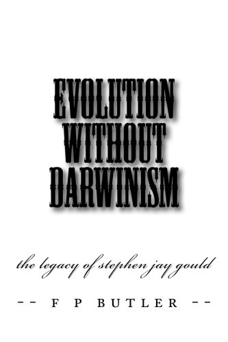 Evolution Without Darwinism: The Legacy of Stephen Jay Gould