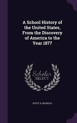 A School History of the United States, from the Discovery of America to the Year 1877 PDF