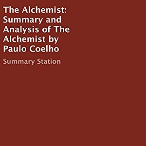 summary and analysis of the alchemist by paulo coelho audiobook  summary and analysis of the alchemist by paulo coelho audiobook