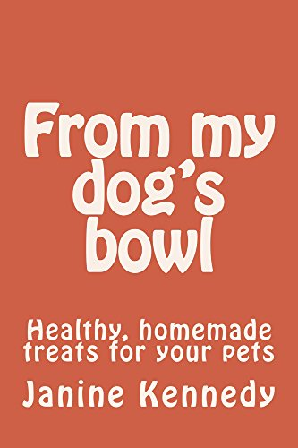 From my dog's bowl: Healthy, homemade treats for your ()