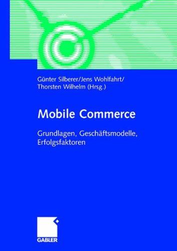 Mobile Commerce. Grundlagen, Geschäftsmodelle, Erfolgsfaktoren
