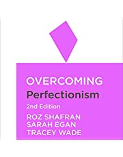 Overcoming Perfectionism, 2nd Edition: A Self-Help Guide Using Scientifically Supported Cognitive Behavioural Techniques