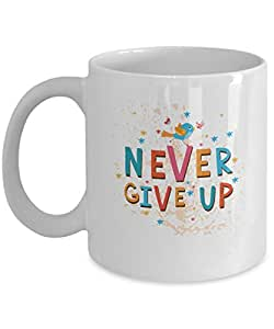 Never give up motivational quotes - Funny Coffee mugs tea cup - Porcelain white Coffee Mug Cute Cool Ceramic Cup White, Best Office Tea Mug & Birthday