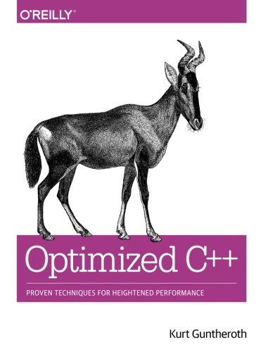 Optimized C++: Proven Techniques for Heightened Performance by O Reilly Media