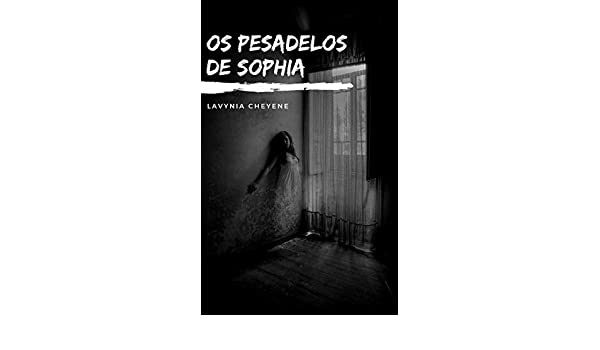 Amazon.com: Os Pesadelos De Sophia (Portuguese Edition) eBook: Lavynia Cheyene: Kindle Store