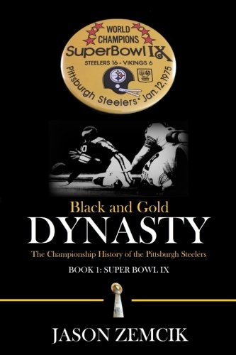 (Black and Gold Dynasty: The Championship History of the Pittsburgh Steelers (Volume 1))