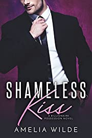 Shameless Kiss: A Billionaire Possession Novel