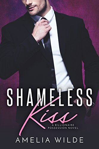 Shameless Kiss ( A Billionaire Possession Novel Book 3)