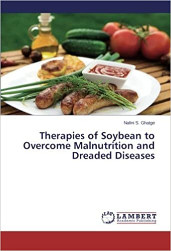 Therapies of Soybean to Overcome Malnutrition and Dreaded Diseases by Nalini S. Ghatge (2014-07-17)