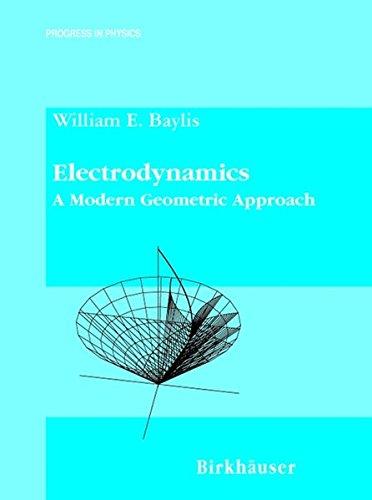 Electrodynamics: A Modern Geometric Approach (Progress in Mathematical ()