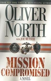 Mission Compromised by Oliver North with Joe Musser