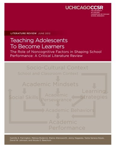 Teaching Adolescents To Become Learners The Role of Noncognitive Factors in Shaping School Performance: A Critical Literature Review by Camille A. Farrington (2013-04-04)