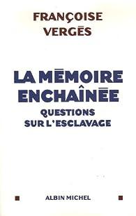 La mémoire enchaînée : Questions sur l'esclavage par Françoise Vergès
