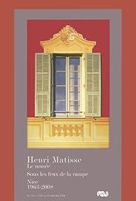 Henri Matisse le Musee Sous les Feux de la Rampe Nice 1963-2008 par Musee Matisse