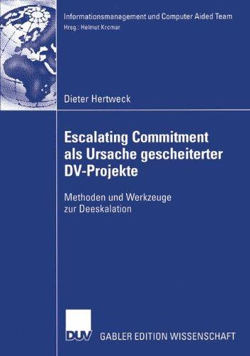 Escalating Commitment als Ursache gescheiterter D.V.-Projekte: Methoden und Werkzeuge zur Deeskalation (Informationsmanagement und Computer Aided Team)