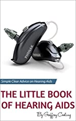 This book has now been replaced by the 2019 edition, please search for The Little Book of Hearing Aids 2019Don't Buy A Hearing Aid Until You Have Read This Book A hearing aid advice guide with no techno jargon nonsense. Buying hearing aids ca...
