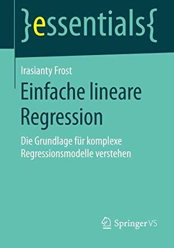 Einfache lineare Regression: Die Grundlage für komplexe Regressionsmodelle verstehen (essentials) (German Edition)