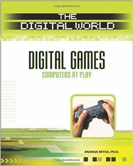 Digital Games: Computers at Play (The Digital World)