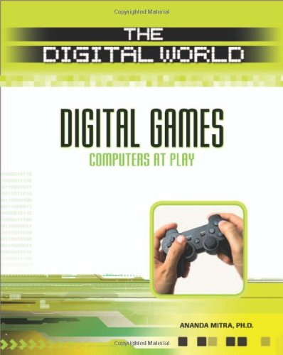 Digital Games: Computers at Play by Ananda , Ananda Mitra , Ph.d. Mitra, Publisher : Chelsea House Publications