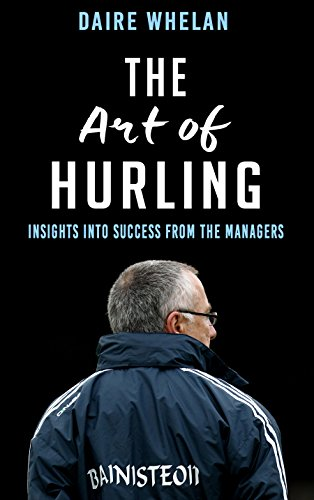 [B.e.s.t] The Art of Hurling: Insights into Success From the Managers EPUB
