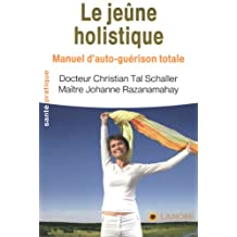 Le jeûne holistique : Manuel d'auto-guérison totale