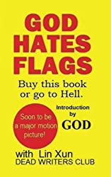 God Hates Flags! Buy this book or go to Hell.: with an introduction by God.