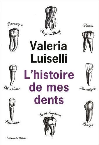 L'histoire de mes dents - Valeria Luiselli