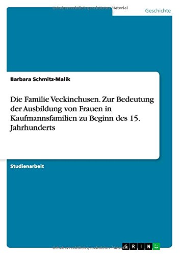 Download Die Familie Veckinchusen. Zur Bedeutung der Ausbildung von Frauen in Kaufmannsfamilien zu Beginn des 15. Jahrhunderts (German Edition) pdf