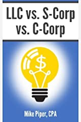 By Mike Piper LLC vs. S-Corp vs. C-Corp: Explained in 100 Pages or Less Paperback