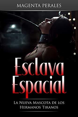 Esclava Espacial: La Nueva Mascota de los Hermanos Tiranos (Novela de Romance Sci-Fi y Erótica BDSM) (Spanish Edition)