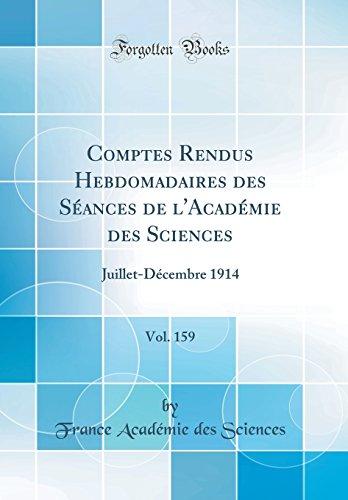 Comptes Rendus Hebdomadaires Des Séances de l'Académie Des Sciences, Vol. 159: Juillet-Décembre 1914 (Classic Reprint) (French Edition)