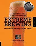 Extreme Brewing a Deluxe Edition with 14 New Homebrew Recipes( An Introduction to Brewing Craft Beer at Home)[EXTREME BREWING A DLX /E W/14][Paperback]