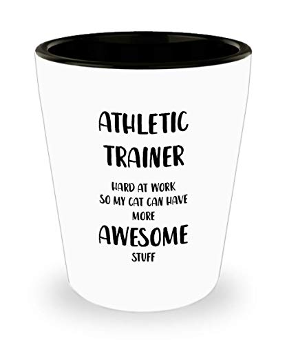 Best Athletic Trainer Shot Glass - Athletic Trainer Hard At Work So My Cat Can Have More Awesome Stuff Cup - Funny Weight Watchers Gifts