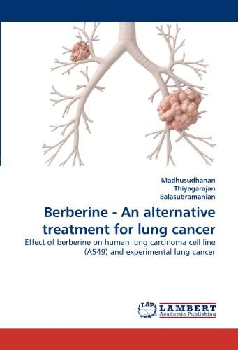 Berberine - An alternative treatment for lung cancer: Effect of berberine on human lung carcinoma cell line (A549) and experimental lung cancer