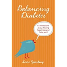 Balancing Diabetes: Conversations About Finding Happiness and Living Well by Kerri Sparling (2014-02-25)