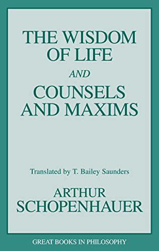 The Wisdom of Life and Counsels and Maxims (Great Books in Philosophy)